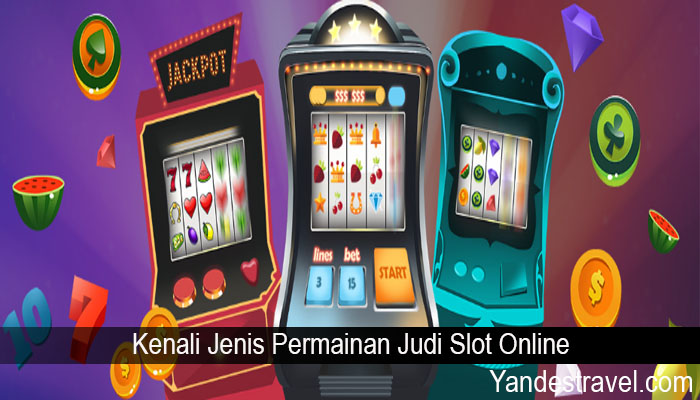 Kenali Jenis Permainan Judi Slot Online