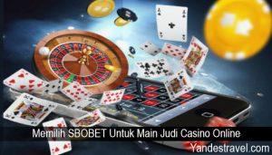 Memilih SBOBET Untuk Main Judi Casino Online