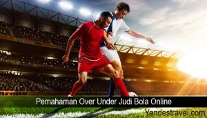 Pemahaman Over Under Judi Bola Online