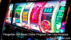 Pengertian Slot Mesin Online Progresif Dan Cara Kerjanya