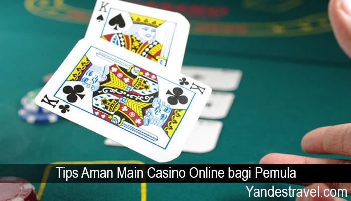 Tips Aman Main Casino Online bagi Pemula