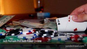 Jadi Pemain Pro Judi Poker Online