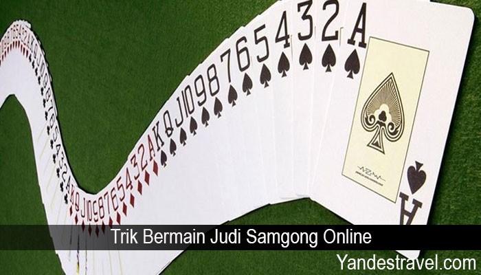 Trik Bermain Judi Samgong Online