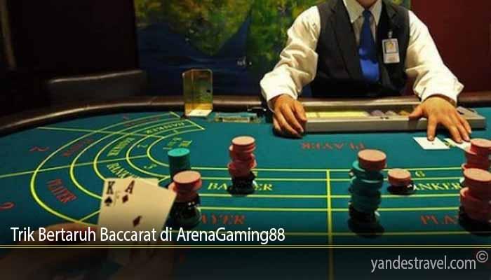 Trik Bertaruh Baccarat di ArenaGaming88